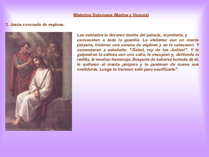 Misterios Dolorosos (Martes y Viernes) 3. Jesús coronado de espinas. Los soldados lo llevaron