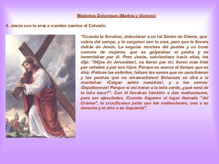 Misterios Dolorosos (Martes y Viernes) 4. Jesús con la cruz a cuestas camino al