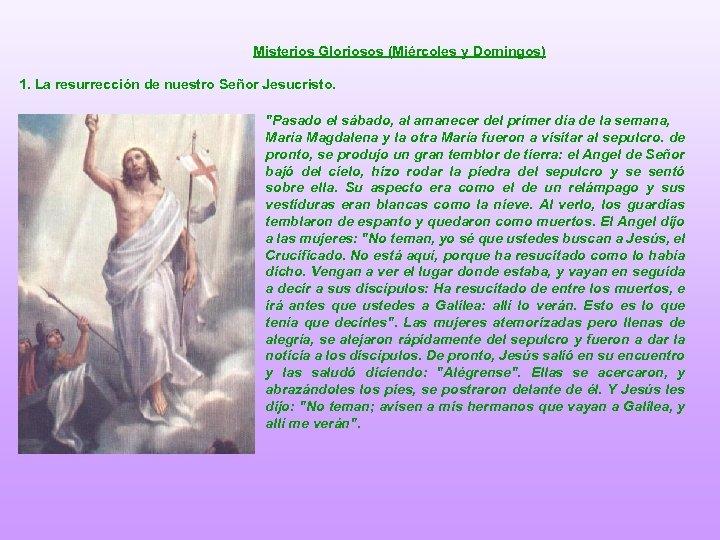 Misterios Gloriosos (Miércoles y Domingos) 1. La resurrección de nuestro Señor Jesucristo.