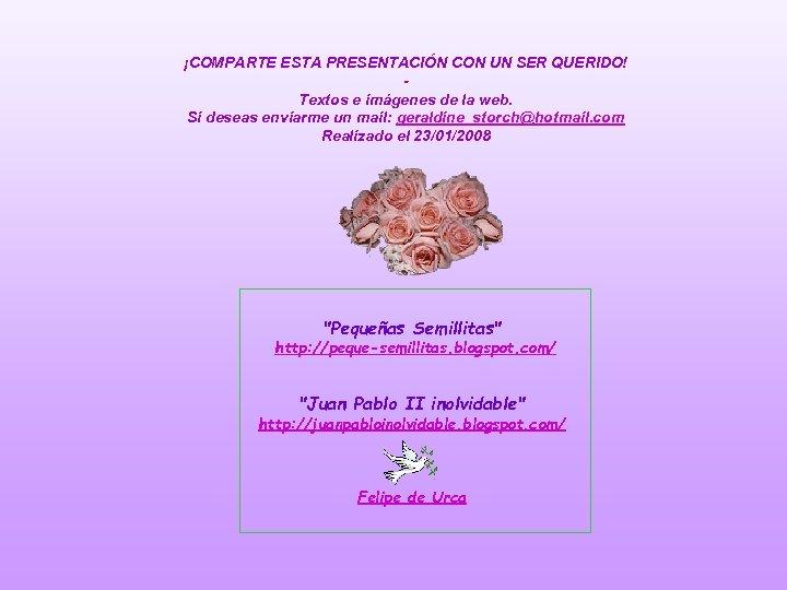 ¡COMPARTE ESTA PRESENTACIÓN CON UN SER QUERIDO! Textos e imágenes de la web. Si