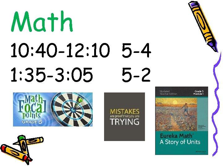Math 10: 40 -12: 10 5 -4 1: 35 -3: 05 5 -2