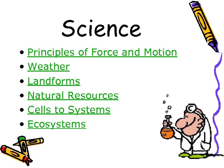 Science • Principles of Force and Motion • Weather • Landforms • Natural Resources