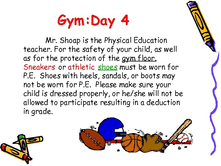 Gym: Day 4 Mr. Shoap is the Physical Education teacher. For the safety of