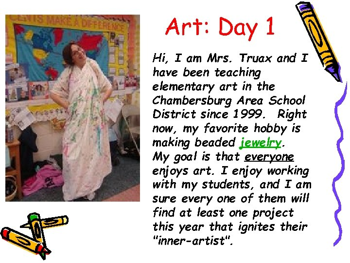 Art: Day 1 Hi, I am Mrs. Truax and I have been teaching elementary