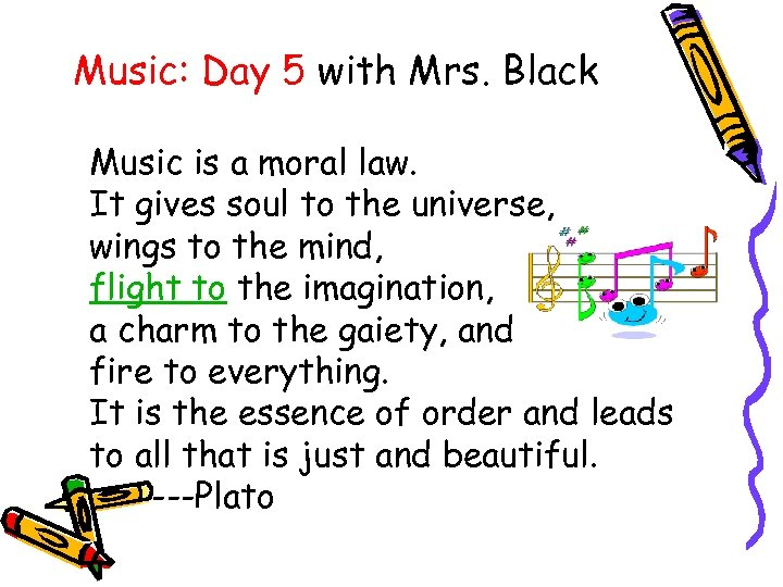Music: Day 5 with Mrs. Black Music is a moral law. It gives soul