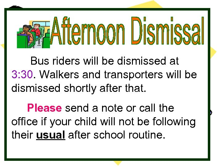 Bus riders will be dismissed at 3: 30. Walkers and transporters will be