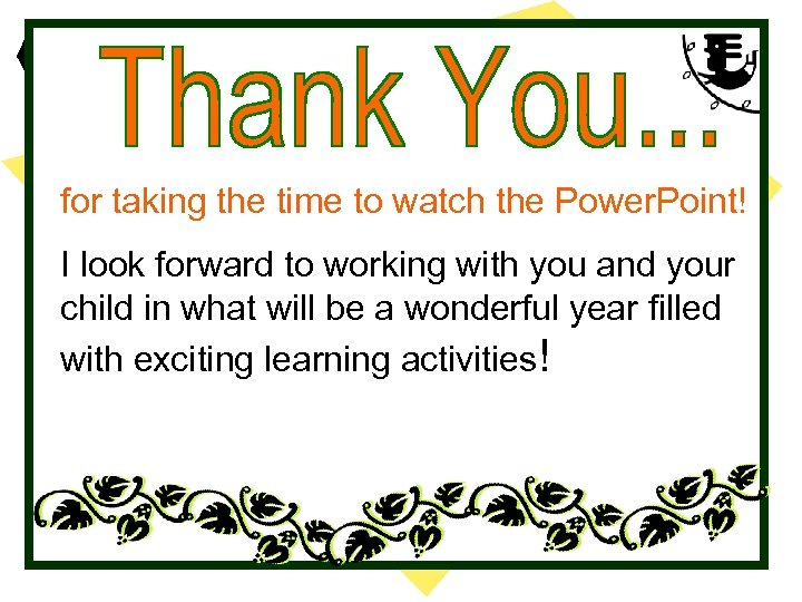 for taking the time to watch the Power. Point! I look forward to working