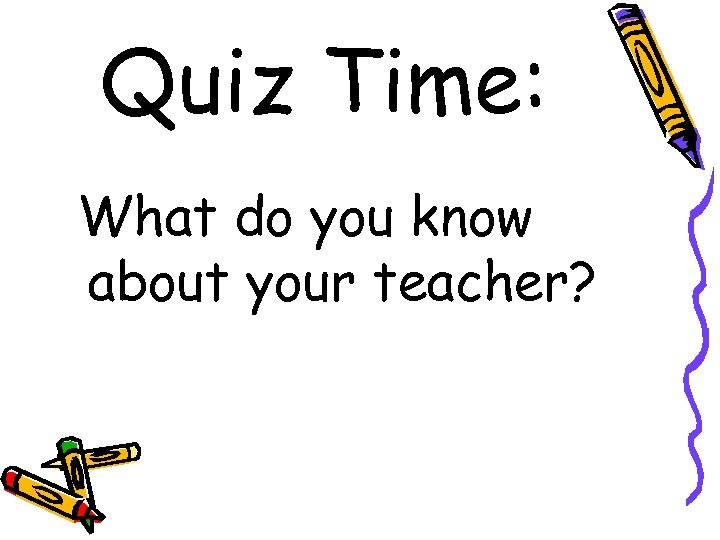 Quiz Time: What do you know about your teacher?
