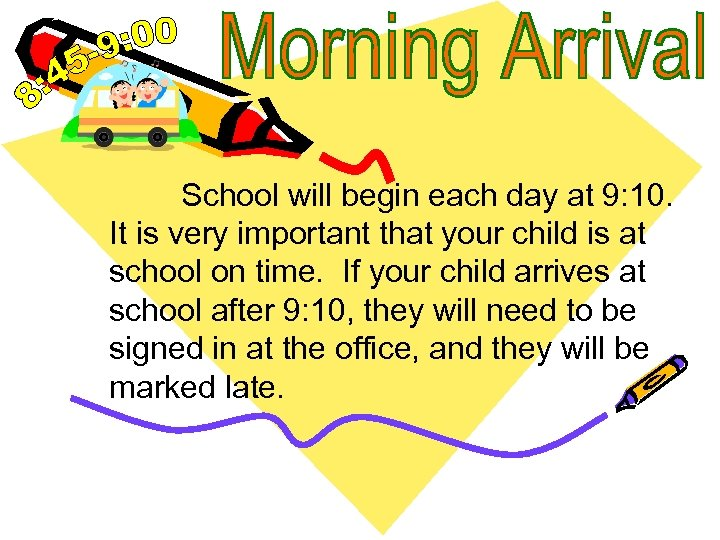School will begin each day at 9: 10. It is very important that your