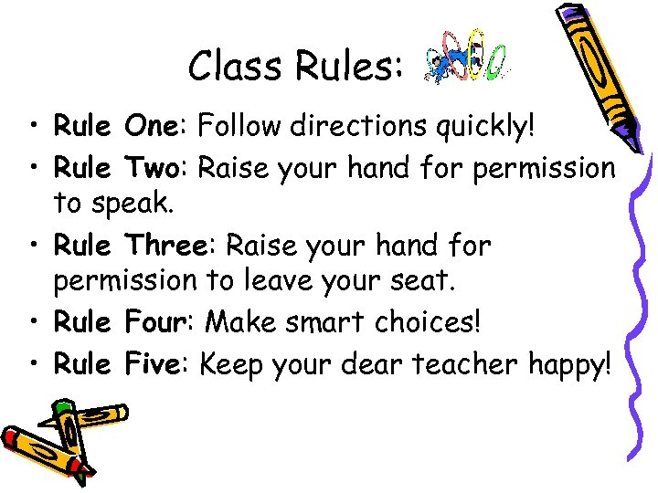 Class Rules: • Rule One: Follow directions quickly! • Rule Two: Raise your hand