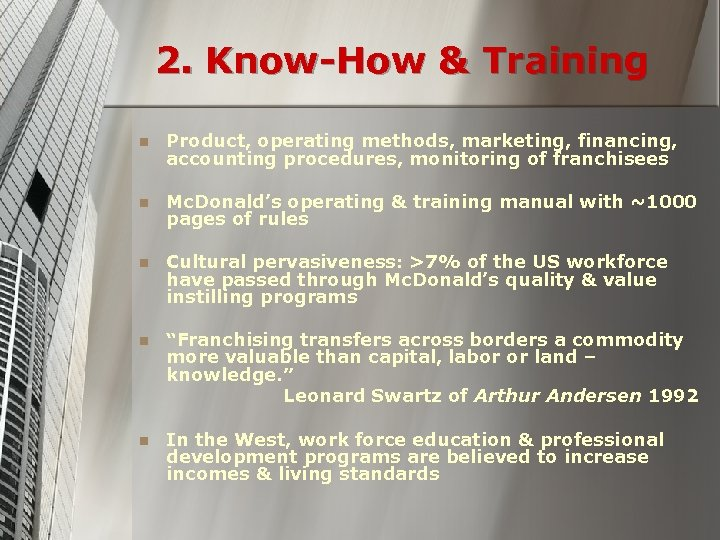 2. Know-How & Training n Product, operating methods, marketing, financing, accounting procedures, monitoring of