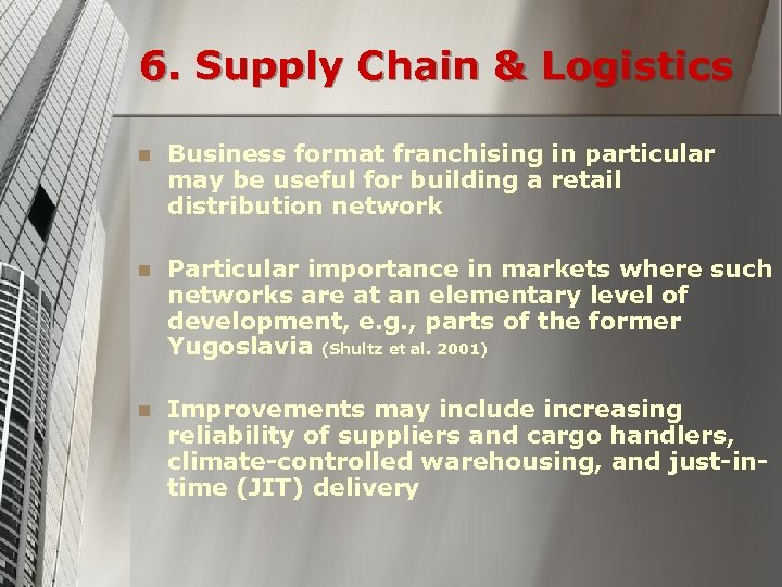 6. Supply Chain & Logistics n Business format franchising in particular may be useful