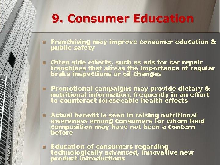 9. Consumer Education n Franchising may improve consumer education & public safety n Often