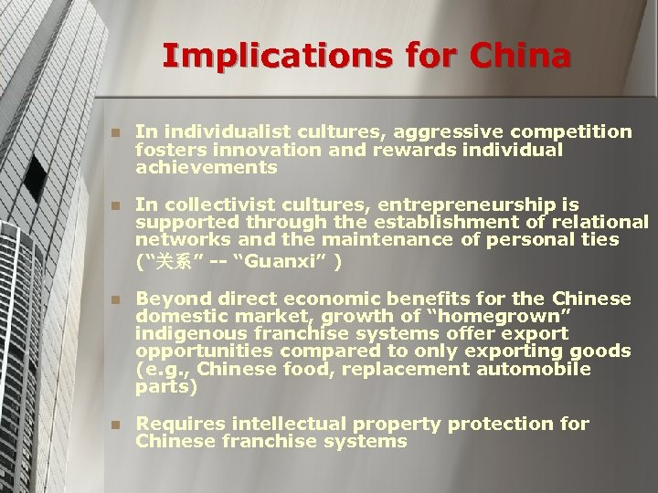 Implications for China n In individualist cultures, aggressive competition fosters innovation and rewards individual