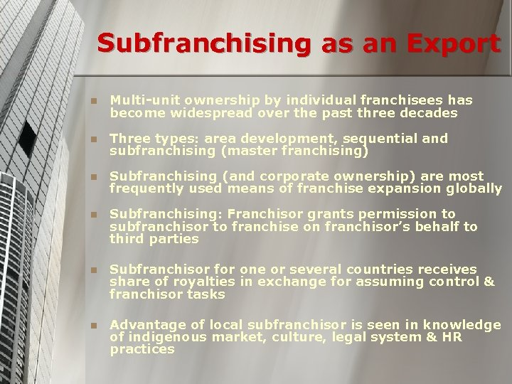 Subfranchising as an Export n Multi-unit ownership by individual franchisees has become widespread over
