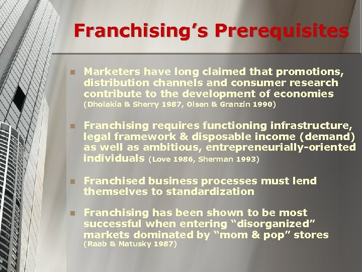 Franchising's Prerequisites n Marketers have long claimed that promotions, distribution channels and consumer research
