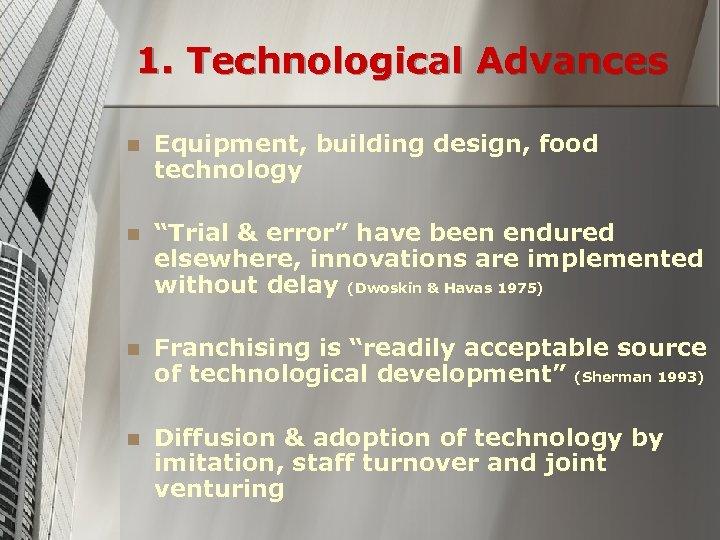 "1. Technological Advances n Equipment, building design, food technology n ""Trial & error"" have"