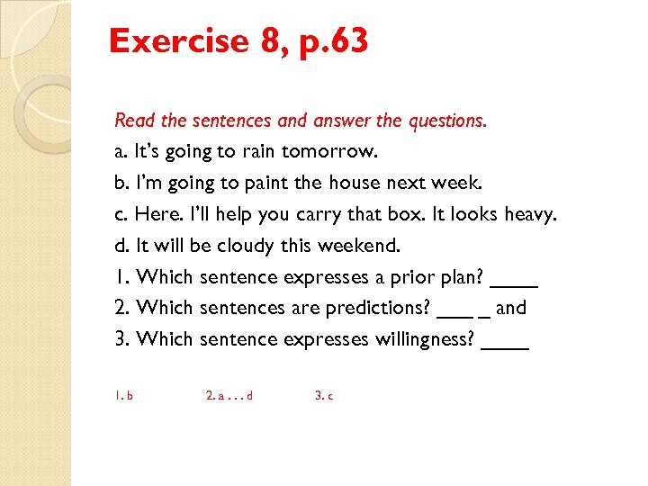 Exercise 8, p. 63 Read the sentences and answer the questions. a. It's going
