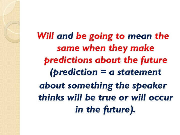 Will and be going to mean the same when they make predictions about the