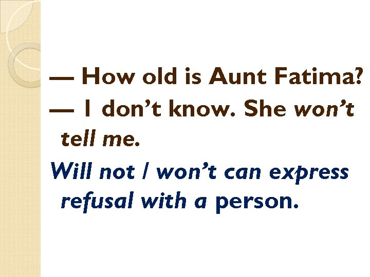 — How old is Aunt Fatima? — 1 don't know. She won't tell me.