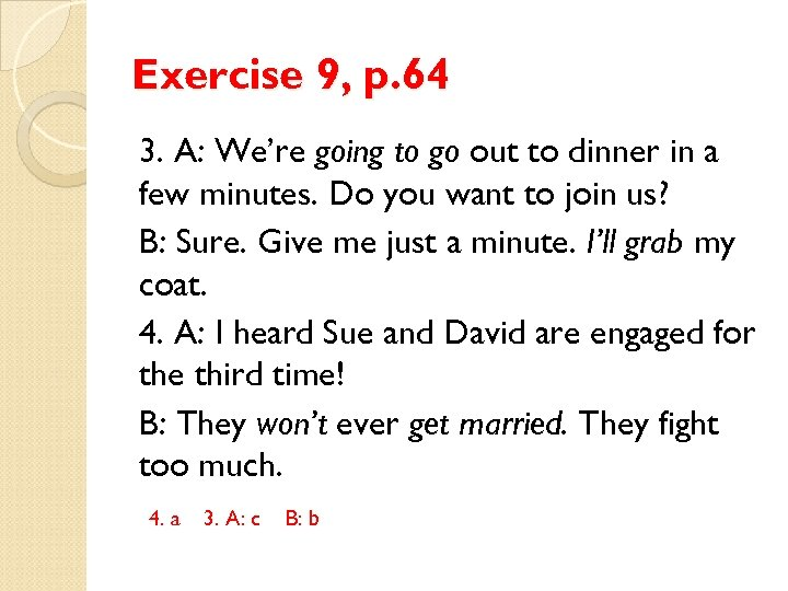 Exercise 9, p. 64 3. A: We're going to go out to dinner in