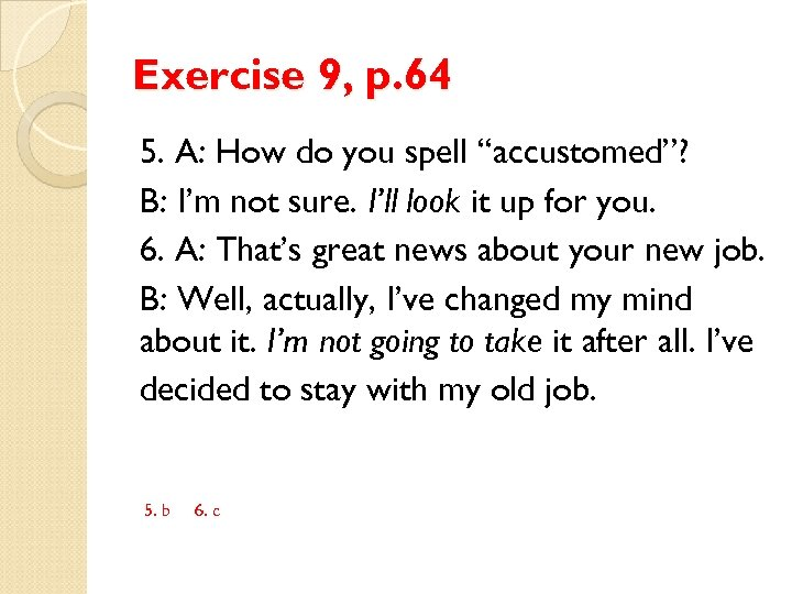 "Exercise 9, p. 64 5. A: How do you spell ""accustomed""? B: I'm not"