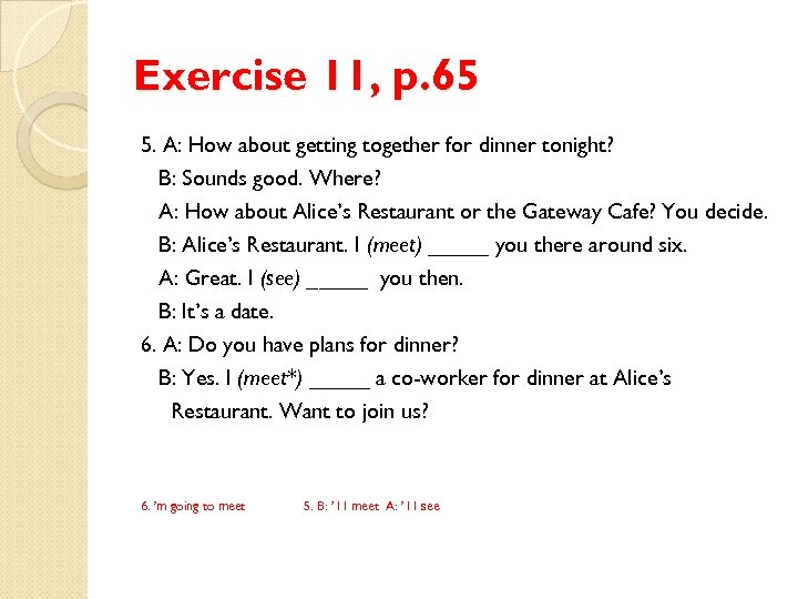 Exercise 11, p. 65 5. A: How about getting together for dinner tonight? B: