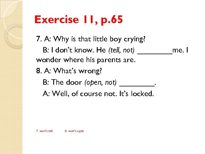 Exercise 11, p. 65 7. A: Why is that little boy crying? B: I