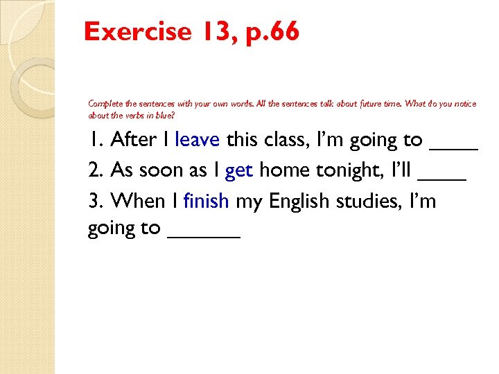 Exercise 13, p. 66 Complete the sentences with your own words. All the sentences