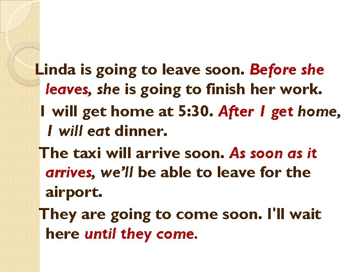 Linda is going to leave soon. Before she leaves, she is going to finish