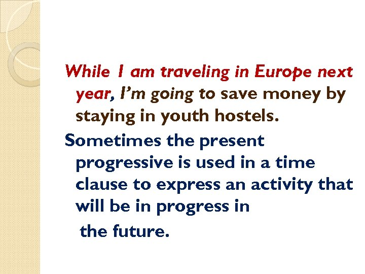 While 1 am traveling in Europe next year, I'm going to save money by