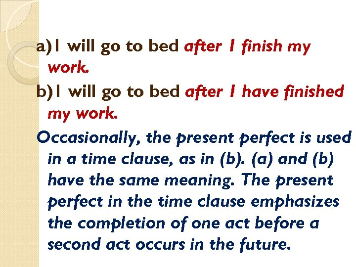a)1 will go to bed after 1 finish my work. b)1 will go to