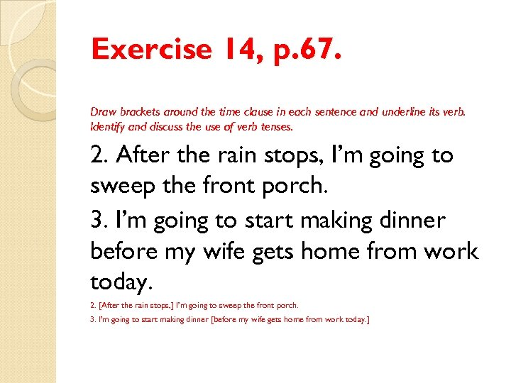 Exercise 14, p. 67. Draw brackets around the time clause in each sentence and