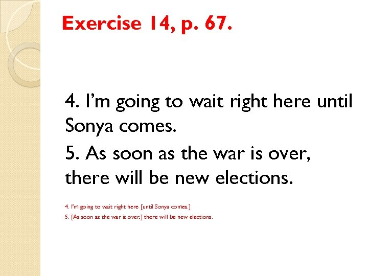 Exercise 14, p. 67. 4. I'm going to wait right here until Sonya comes.