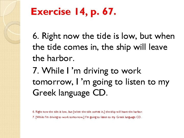 Exercise 14, p. 67. 6. Right now the tide is low, but when the