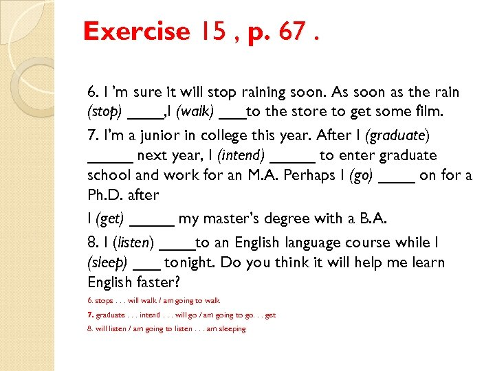 Exercise 15 , p. 67. 6. I 'm sure it will stop raining soon.
