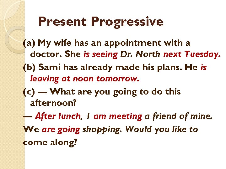 Present Progressive (a) My wife has an appointment with a doctor. She is seeing