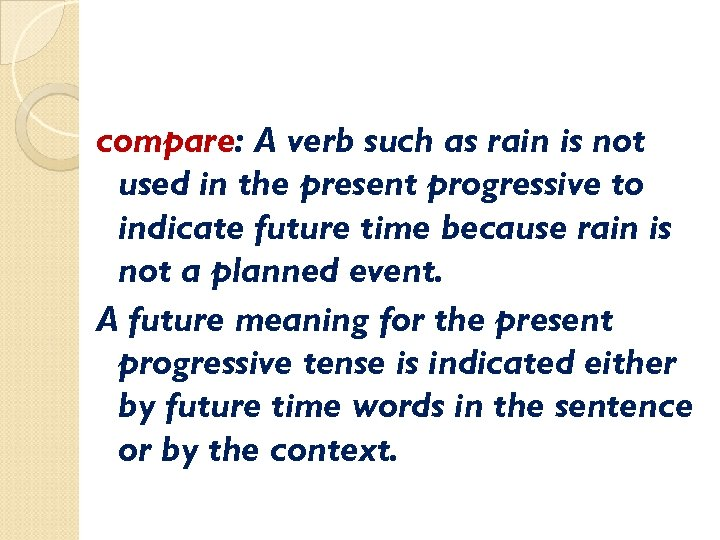 compare: A verb such as rain is not used in the present progressive to