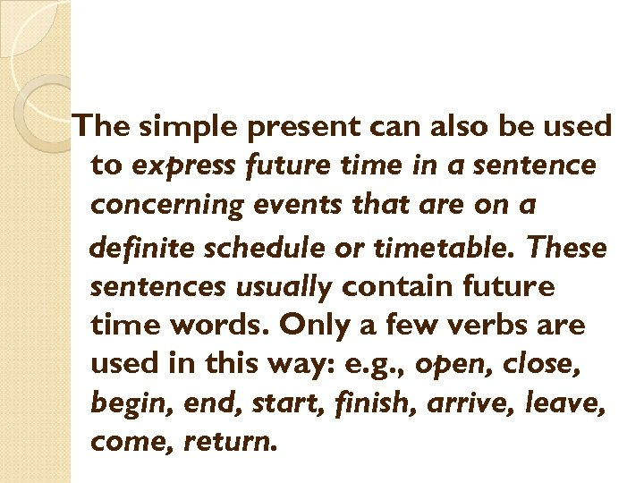 The simple present can also be used to express future time in a sentence