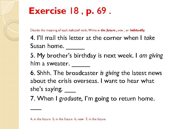 Exercise 18 , p. 69. Decide the meaning of each italicized verb. Write in
