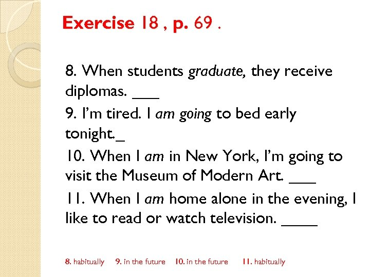 Exercise 18 , p. 69. 8. When students graduate, they receive diplomas. ___ 9.