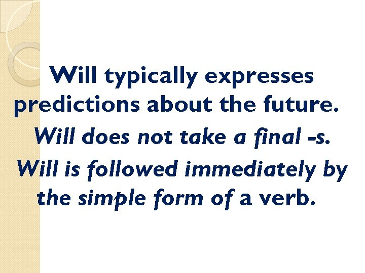 Will typically expresses predictions about the future. Will does not take a final -s.