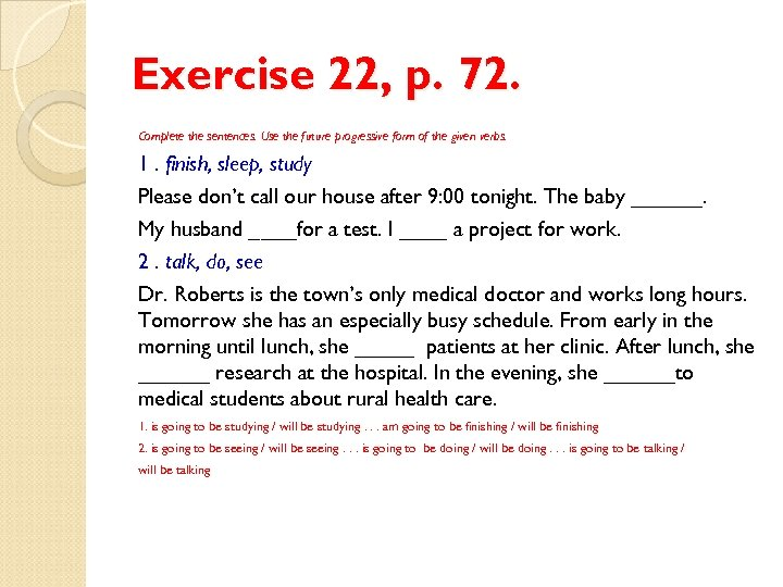 Exercise 22, p. 72. Complete the sentences. Use the future progressive form of the