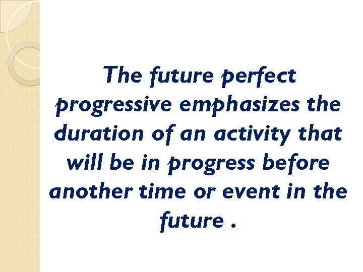 The future perfect progressive emphasizes the duration of an activity that will be in