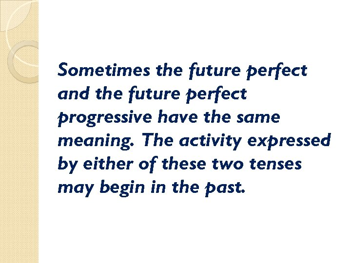 Sometimes the future perfect and the future perfect progressive have the same meaning. The