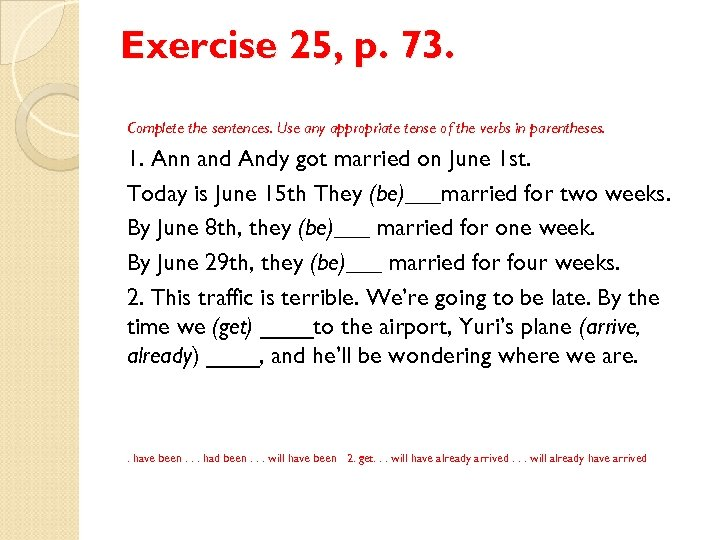 Exercise 25, p. 73. Complete the sentences. Use any appropriate tense of the verbs
