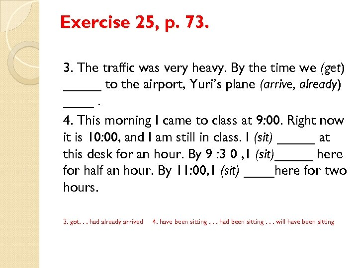 Exercise 25, p. 73. 3. The traffic was very heavy. By the time we