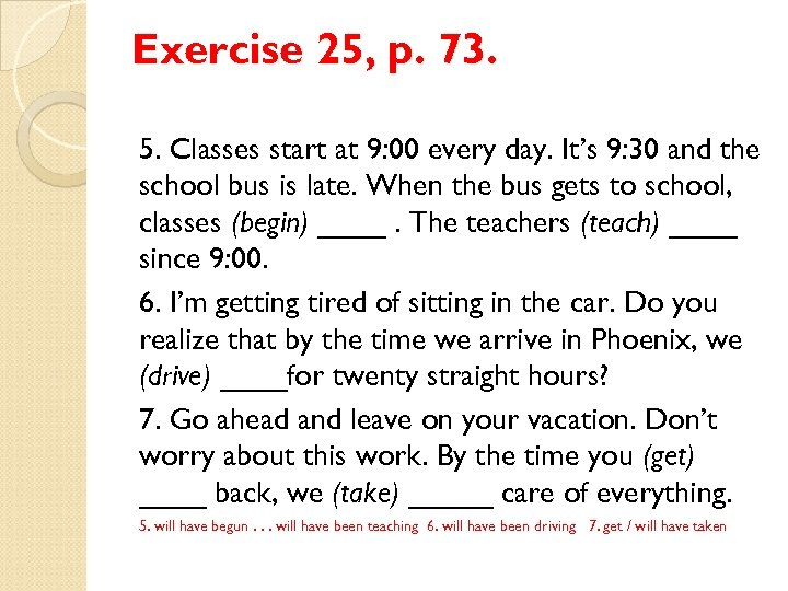 Exercise 25, p. 73. 5. Classes start at 9: 00 every day. It's 9: