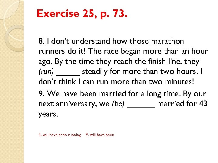 Exercise 25, p. 73. 8. I don't understand how those marathon runners do it!
