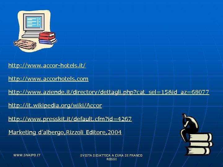 http: //www. accor-hotels. it/ http: //www. accorhotels. com http: //www. aziende. it/directory/dettagli. php? cat_sel=15&id_az=68077